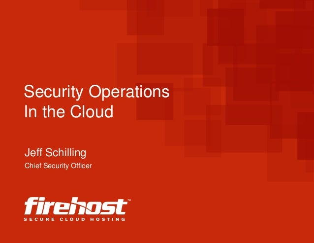 Security Operations  In the Cloud  Jeff Schilling  Chief Security Officer