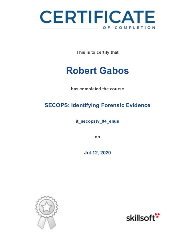 / This is to certify that Robert Gabos has completed the course SECOPS: Identifying Forensic Evidence it_secopstv_04_enus ...