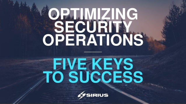 OPTIMIZING SECURITY OPERATIONS FIVE KEYS TO SUCCESS