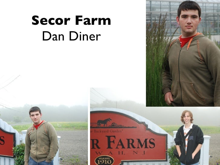 <ul><li>Secor Farm </li></ul><ul><li>Dan Diner </li></ul>