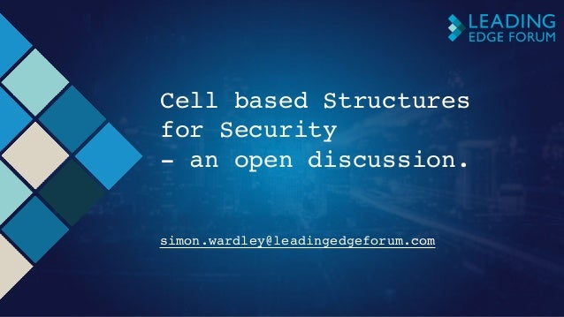 Cell based Structures for Security - an open discussion. simon.wardley@leadingedgeforum.com