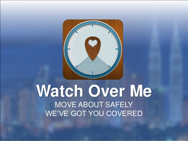 Watch Over Me   MOVE ABOUT SAFELY WE'VE GOT YOU COVERED