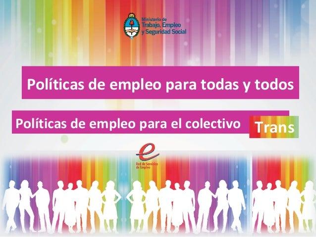 Políticas de empleo para todas y todos Políticas de empleo para el colectivo Trans