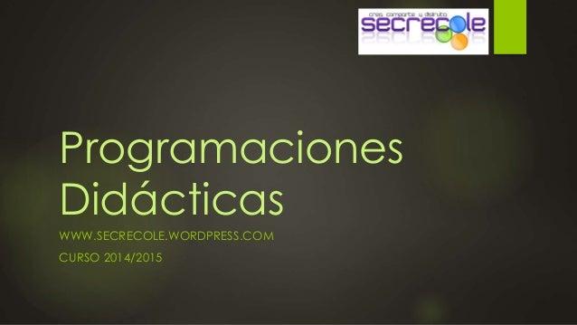 Programaciones  Didácticas  WWW.SECRECOLE.WORDPRESS.COM  CURSO 2014/2015
