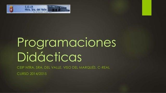 Programaciones Didácticas CEIP NTRA. SRA. DEL VALLE. VISO DEL MARQUÉS. C-REAL CURSO 2014/2015