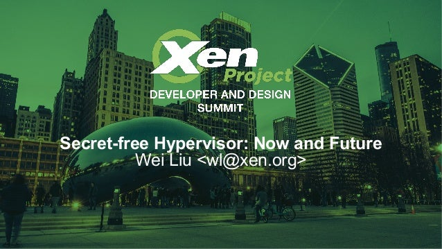 Secret-free Hypervisor: Now and Future Wei Liu <wl@xen.org>