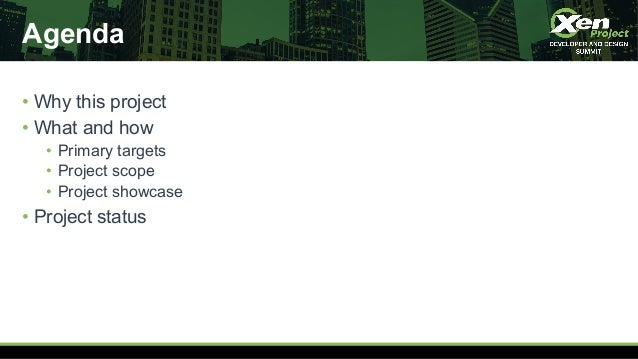 Agenda • Why this project • What and how • Primary targets • Project scope • Project showcase • Project status