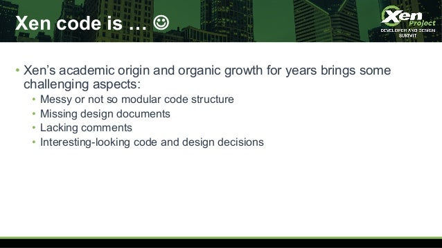 Xen code is … J • Xen's academic origin and organic growth for years brings some challenging aspects: • Messy or not so mo...