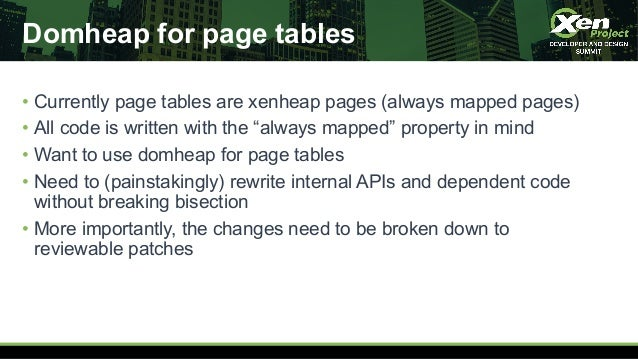 """Domheap for page tables • Currently page tables are xenheap pages (always mapped pages) • All code is written with the """"al..."""