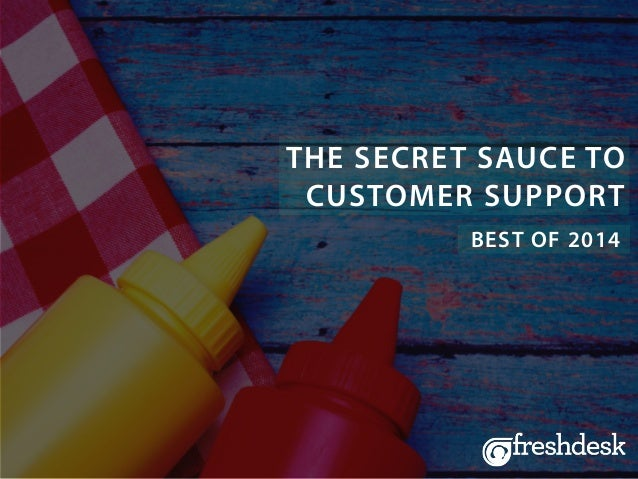 THE SECRET SAUCE TO CUSTOMER SUPPORT BEST OF 2014