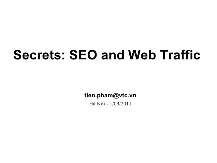 Secrets: SEO and Web Traffic   [email_address] Hà Nội - 1/09/2011