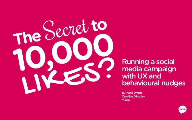 Running a social media campaign with UX and behavioural nudges by Yuan Wang Creative Director, Yump