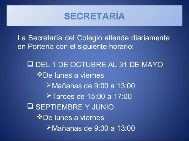 La Secretaría del Colegio atiende diariamente en Portería con el siguiente horario:  DEL 1 DE OCTUBRE AL 31 DE MAYO De l...