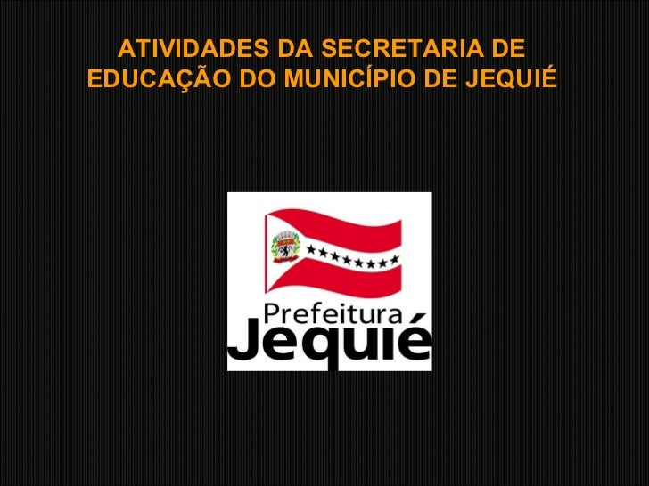 ATIVIDADES DA SECRETARIA DE EDUCAÇÃO DO MUNICÍPIO DE JEQUIÉ