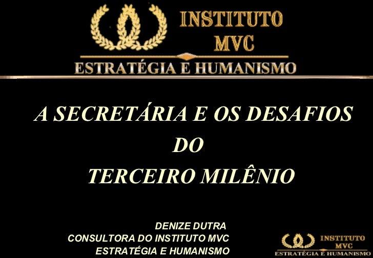 <ul><li>A SECRETÁRIA E OS DESAFIOS  </li></ul><ul><li>DO  </li></ul><ul><li>TERCEIRO MILÊNIO </li></ul>DENIZE DUTRA  CONSU...