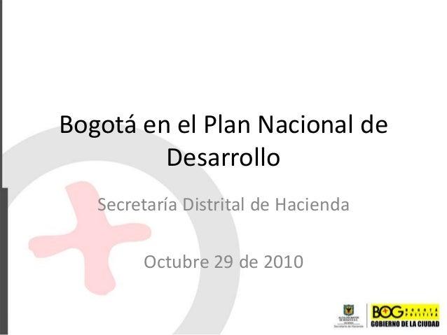 Bogotá en el Plan Nacional de Desarrollo Secretaría Distrital de Hacienda Octubre 29 de 2010