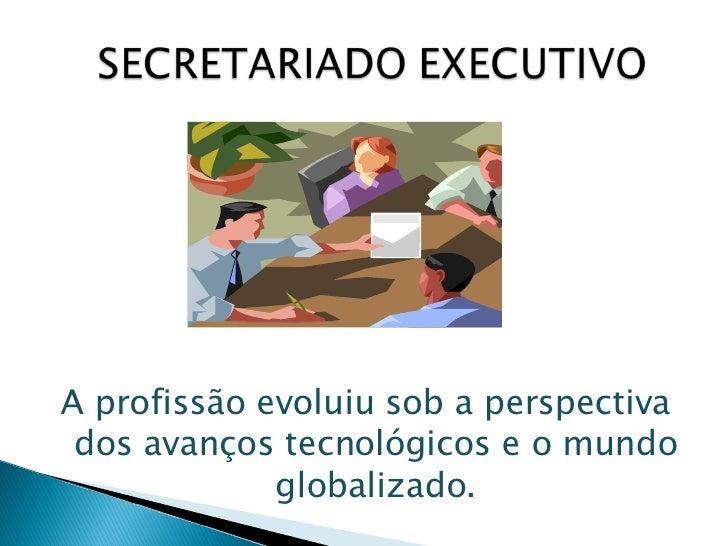 <ul><li>A profissão evoluiu sob a perspectiva dos avanços tecnológicos e o mundo globalizado. </li></ul>