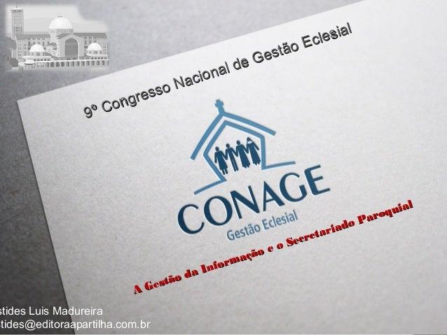 l iona Nac o ress ong 9º C  da tão es AG  stides Luis Madureira stides@editoraapartilha.com.br  l esia l o Ec estã de G  o...