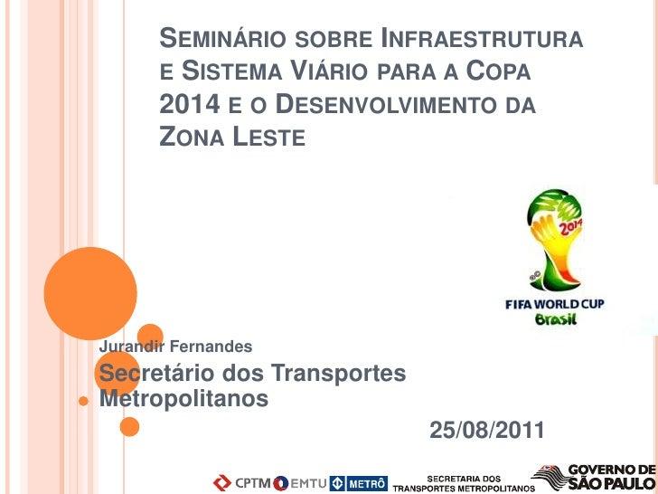 SEMINÁRIO SOBRE INFRAESTRUTURA       E SISTEMA VIÁRIO PARA A COPA       2014 E O DESENVOLVIMENTO DA       ZONA LESTEJurand...