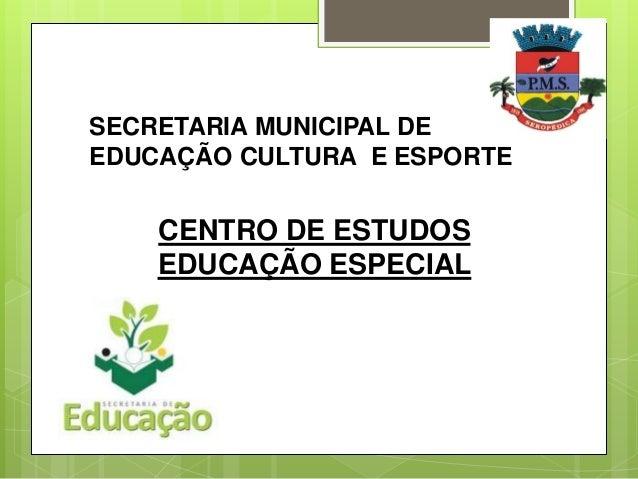 SECRETARIA MUNICIPAL DE EDUCAÇÃO CULTURA E ESPORTE CENTRO DE ESTUDOS EDUCAÇÃO ESPECIAL