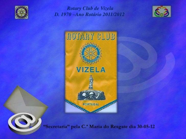 """Rotary Club de Vizela     D. 1970 –Ano Rotário 2011/2012""""Secretaria"""" pela C.ª Maria do Resgate dia 30-05-12"""