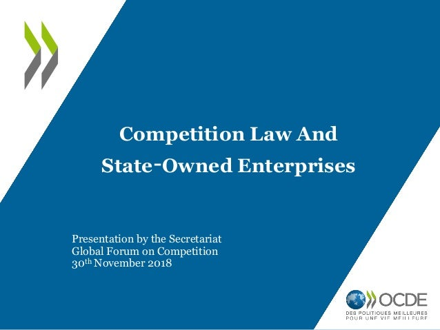 Competition Law And State-Owned Enterprises Presentation by the Secretariat Global Forum on Competition 30th November 2018