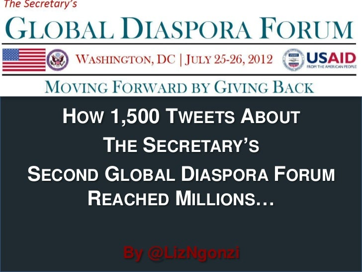 HOW 1,500 TWEETS ABOUT       THE SECRETARY'SSECOND GLOBAL DIASPORA FORUM     REACHED MILLIONS…        By @LizNgonzi