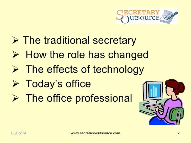 <ul><ul><li>The traditional secretary  </li></ul></ul><ul><ul><li>How the role has changed </li></ul></ul><ul><ul><li>The ...
