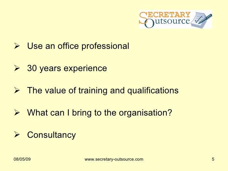 <ul><li>Use an office professional </li></ul><ul><li>30 years experience </li></ul><ul><li>The value of training and quali...