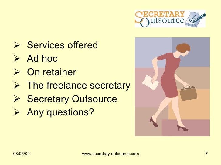 <ul><li>Services offered </li></ul><ul><li>Ad hoc </li></ul><ul><li>On retainer </li></ul><ul><li>The freelance secretary ...