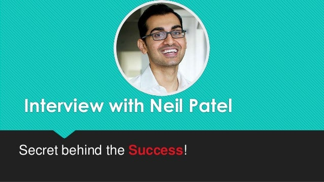 Interview with Neil Patel Secret behind the Success!