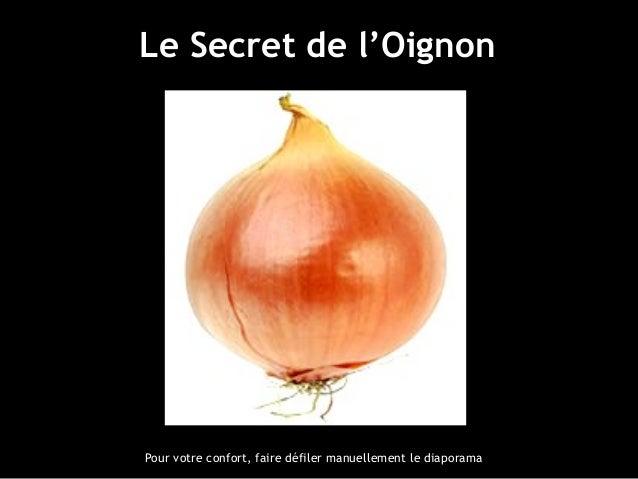 Le Secret de l'OignonLe Secret de l'Oignon Pour votre confort, faire défiler manuellement le diaporama