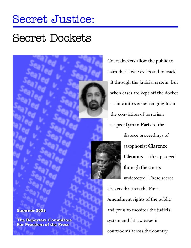 Secret Justice:Secret Dockets                           Court dockets allow the public to                           learn ...