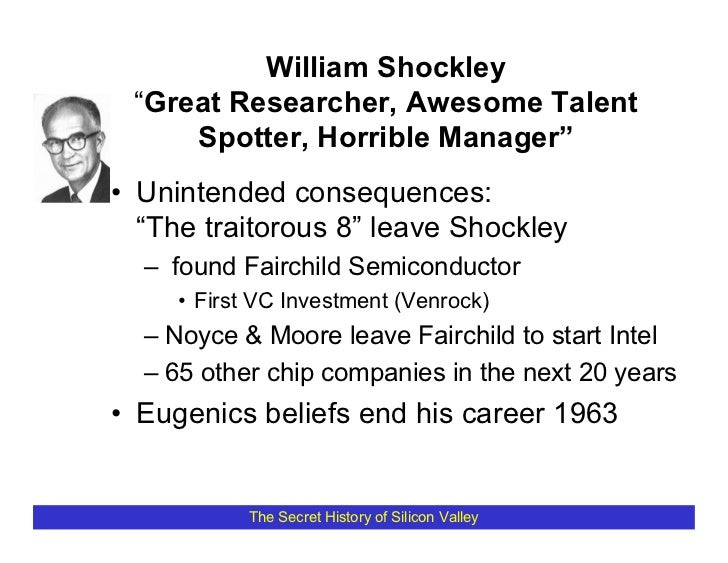 """William Shockley  """"Great Researcher, Awesome Talent      Spotter, Horrible Manager"""" • Unintended consequences:   """"The trai..."""