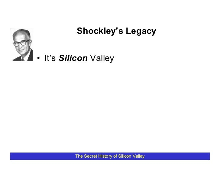 Shockley's Legacy   • It's Silicon Valley               The Secret History of Silicon Valley