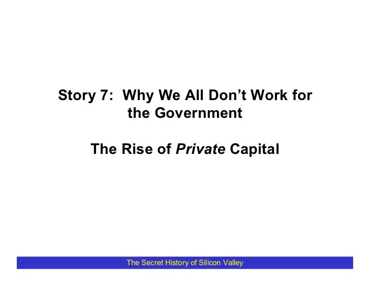 Story 7: Why We All Don't Work for          the Government      The Rise of Private Capital              The Secret Histor...