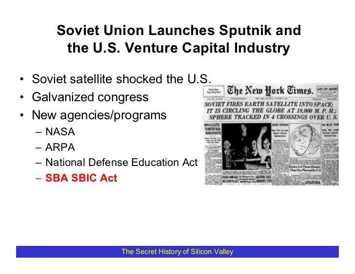 Soviet Union Launches Sputnik and          the U.S. Venture Capital Industry  • Soviet satellite shocked the U.S. • Galvan...