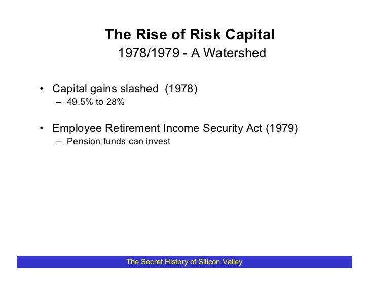 The Rise of Risk Capital                 1978/1979 - A Watershed  • Capital gains slashed (1978)    – 49.5% to 28%  • Empl...