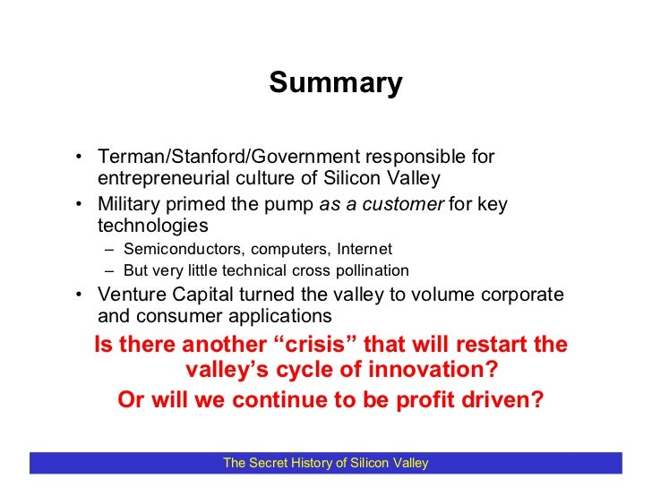 Summary  • Terman/Stanford/Government responsible for   entrepreneurial culture of Silicon Valley • Military primed the pu...
