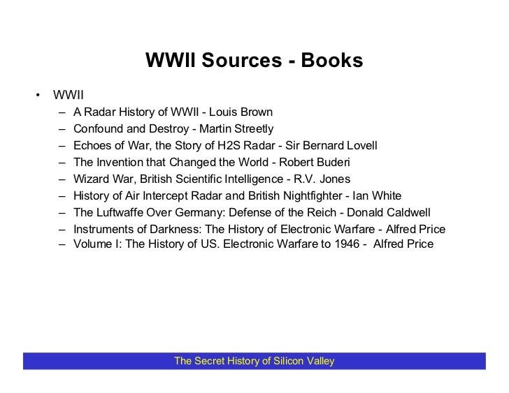 WWII Sources - Books •   WWII     –   A Radar History of WWII - Louis Brown     –   Confound and Destroy - Martin Streetly...