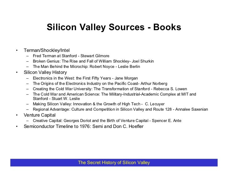 Silicon Valley Sources - Books  •   Terman/Shockley/Intel      –   Fred Terman at Stanford - Stewart Gilmore      –   Brok...
