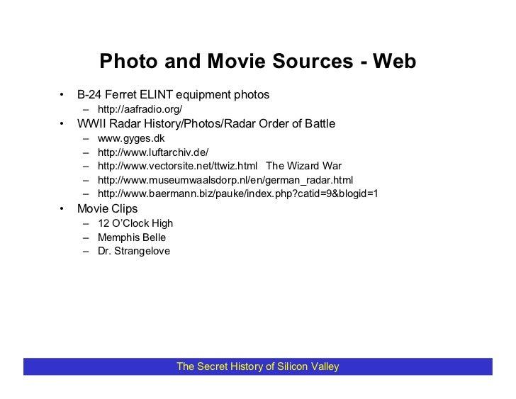 Photo and Movie Sources - Web •   B-24 Ferret ELINT equipment photos      – http://aafradio.org/ •   WWII Radar History/Ph...