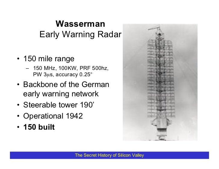 Wasserman       Early Warning Radar  • 150 mile range   – 150 MHz, 100KW, PRF 500hz,     PW 3µs, accuracy 0.25° • Backbone...