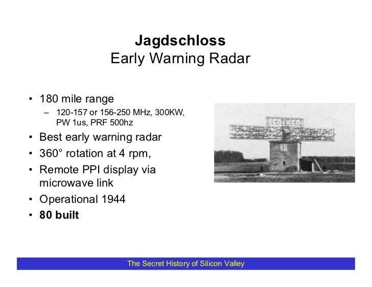 Jagdschloss                  Early Warning Radar  • 180 mile range   – 120-157 or 156-250 MHz, 300KW,     PW 1us, PRF 500h...