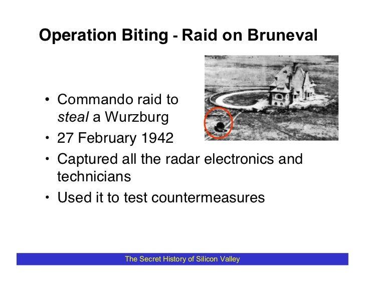Operation Biting - Raid on Bruneval   • Commando raid to   steal a Wurzburg • 27 February 1942 • Captured all the radar el...