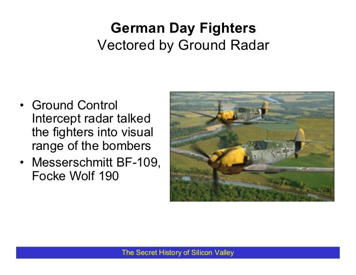 German Day Fighters               Vectored by Ground Radar    • Ground Control   Intercept radar talked   the fighters int...