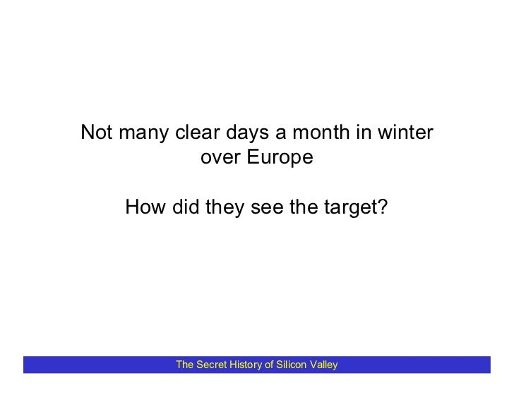 Not many clear days a month in winter             over Europe      How did they see the target?               The Secret H...