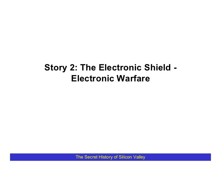 Story 2: The Electronic Shield -       Electronic Warfare            The Secret History of Silicon Valley