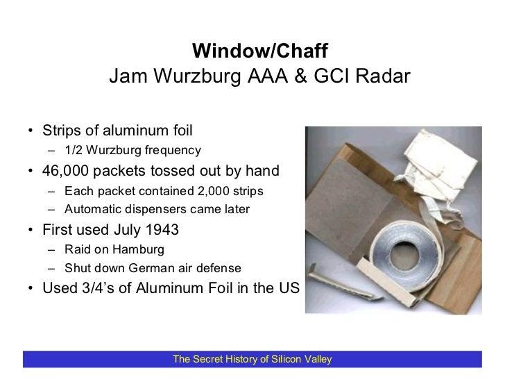 Window/Chaff              Jam Wurzburg AAA & GCI Radar  • Strips of aluminum foil    – 1/2 Wurzburg frequency • 46,000 pac...