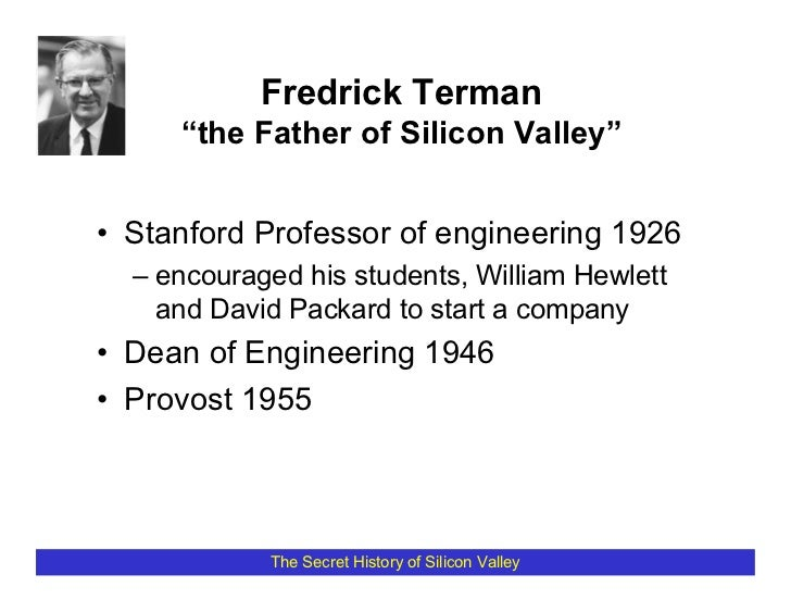 """Fredrick Terman      """"the Father of Silicon Valley""""   • Stanford Professor of engineering 1926   – encouraged his students..."""